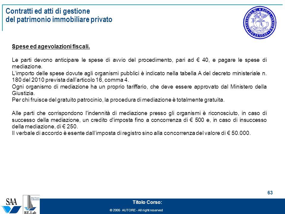 © 2005 AUTORE - All right reserved 63 Titolo Corso: Contratti ed atti di gestione del patrimonio immobiliare privato Spese ed agevolazioni fiscali.