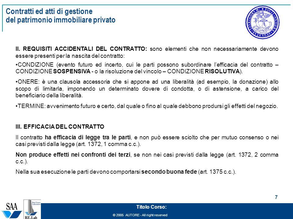 © 2005 AUTORE - All right reserved 7 Titolo Corso: Contratti ed atti di gestione del patrimonio immobiliare privato II. REQUISITI ACCIDENTALI DEL CONT