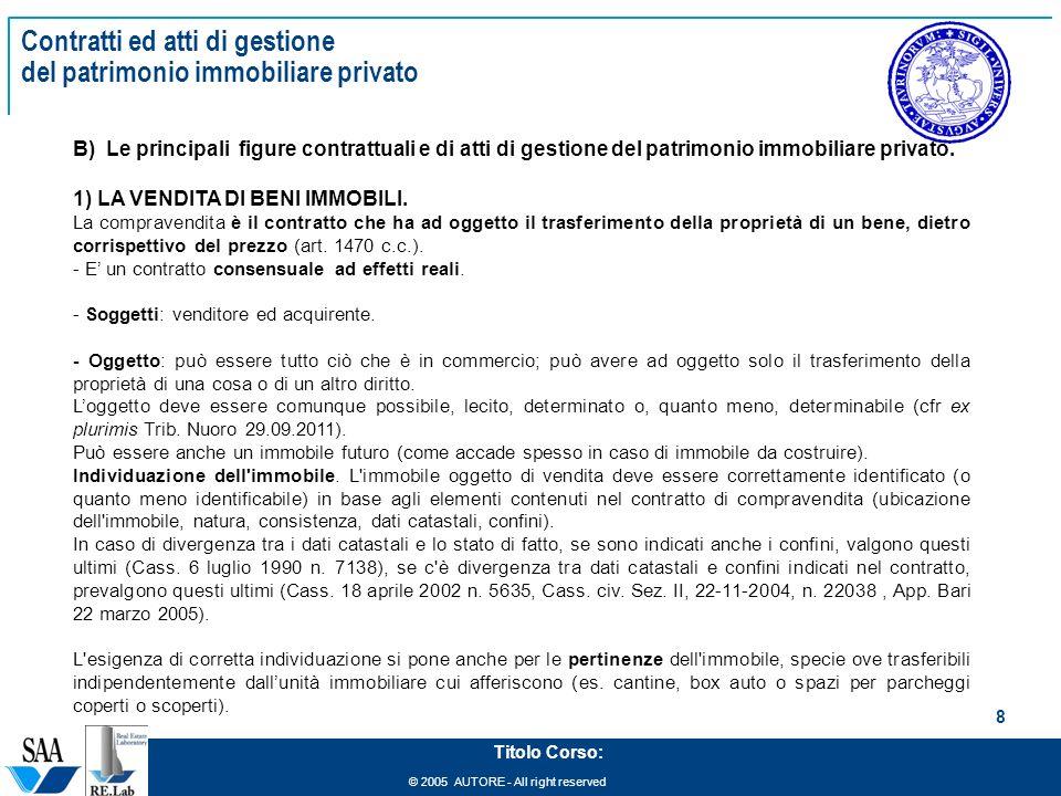 © 2005 AUTORE - All right reserved 8 Titolo Corso: Contratti ed atti di gestione del patrimonio immobiliare privato B) Le principali figure contrattua