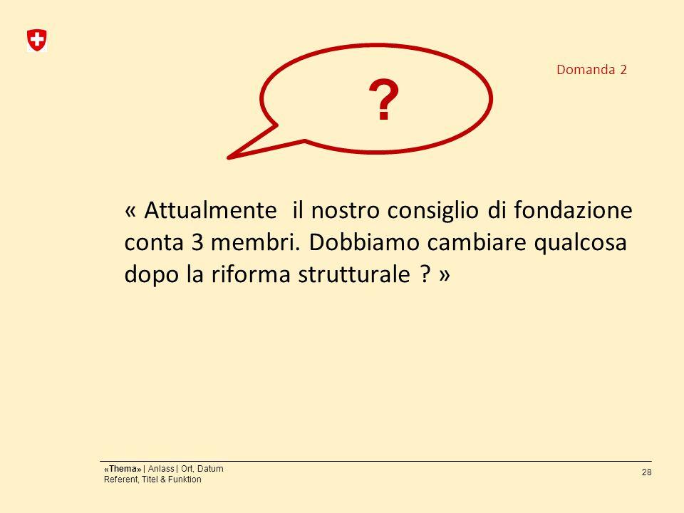 28 «Thema» | Anlass | Ort, Datum Referent, Titel & Funktion « Attualmente il nostro consiglio di fondazione conta 3 membri.