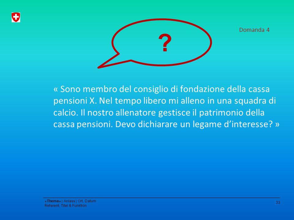 33 «Thema» | Anlass | Ort, Datum Referent, Titel & Funktion « Sono membro del consiglio di fondazione della cassa pensioni X.