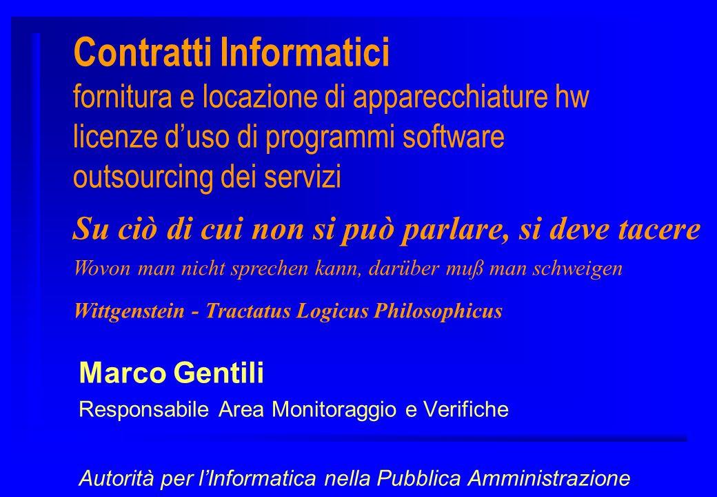 Contratti Informatici fornitura e locazione di apparecchiature hw licenze duso di programmi software outsourcing dei servizi Marco Gentili Responsabil