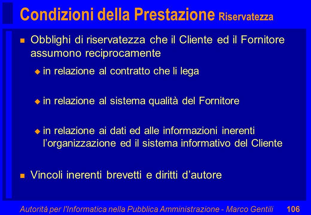 Autorità per l'Informatica nella Pubblica Amministrazione - Marco Gentili106 Condizioni della Prestazione Riservatezza n Obblighi di riservatezza che