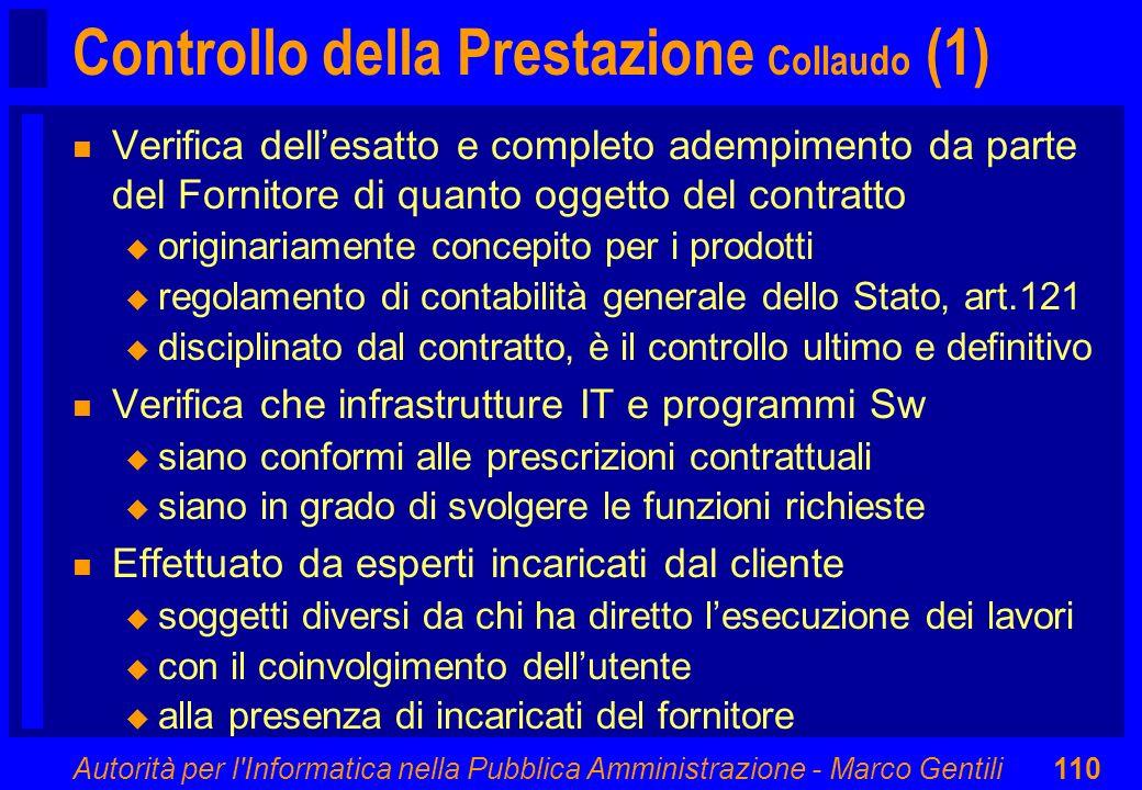 Autorità per l'Informatica nella Pubblica Amministrazione - Marco Gentili110 Controllo della Prestazione Collaudo (1) n Verifica dellesatto e completo