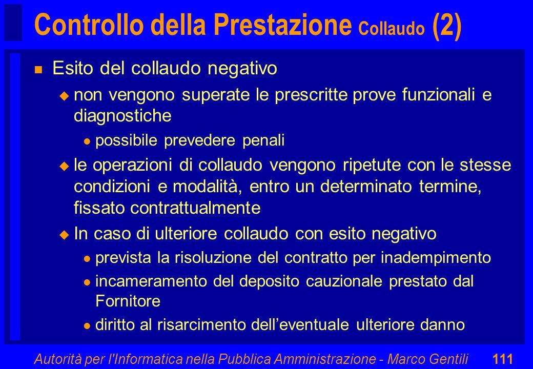 Autorità per l'Informatica nella Pubblica Amministrazione - Marco Gentili111 Controllo della Prestazione Collaudo (2) n Esito del collaudo negativo u
