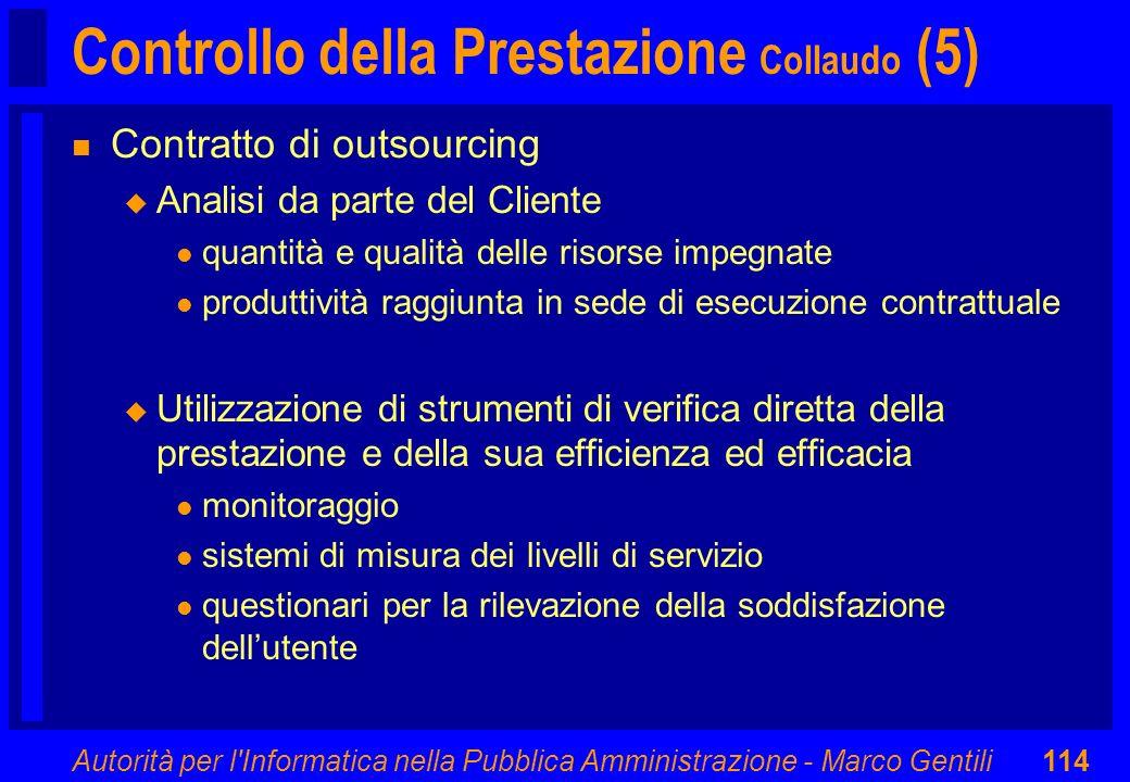 Autorità per l'Informatica nella Pubblica Amministrazione - Marco Gentili114 Controllo della Prestazione Collaudo (5) n Contratto di outsourcing u Ana