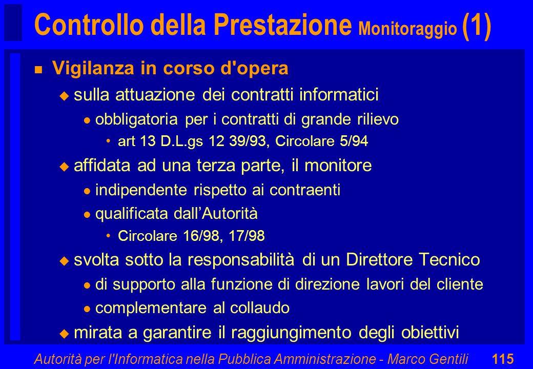 Autorità per l'Informatica nella Pubblica Amministrazione - Marco Gentili115 Controllo della Prestazione Monitoraggio (1) n Vigilanza in corso d'opera