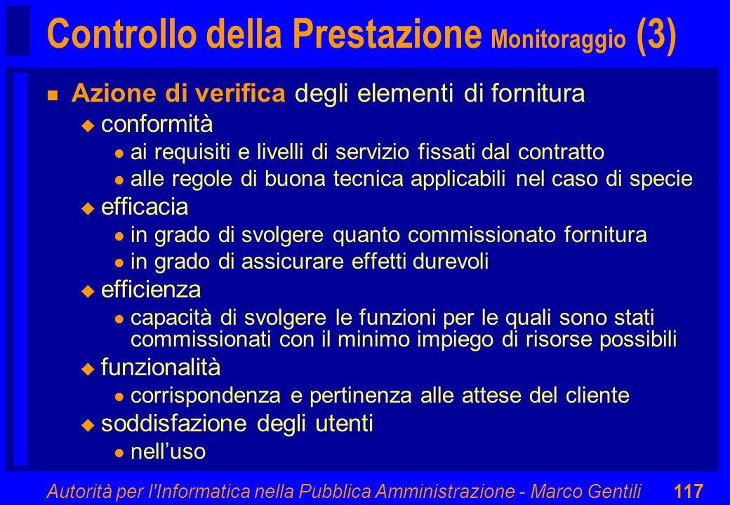 Autorità per l'Informatica nella Pubblica Amministrazione - Marco Gentili117 Controllo della Prestazione Monitoraggio (3) n Azione di verifica degli e