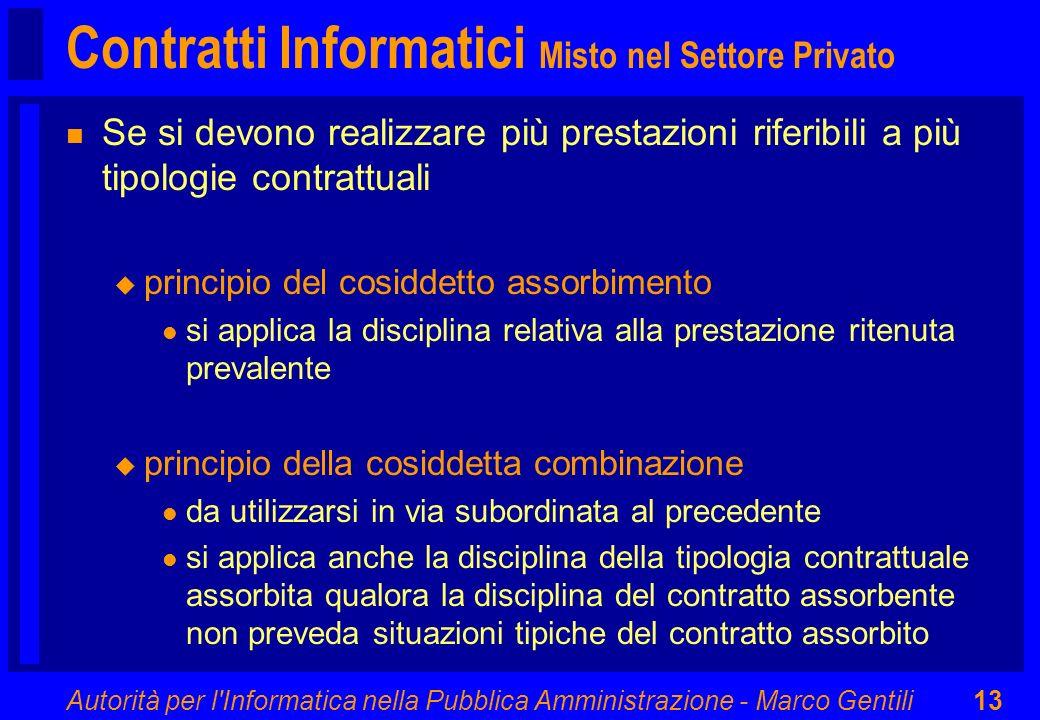 Autorità per l'Informatica nella Pubblica Amministrazione - Marco Gentili13 Contratti Informatici Misto nel Settore Privato n Se si devono realizzare