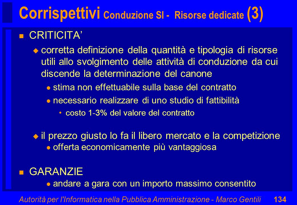 Autorità per l'Informatica nella Pubblica Amministrazione - Marco Gentili134 Corrispettivi Conduzione SI - Risorse dedicate (3) n CRITICITA u corretta