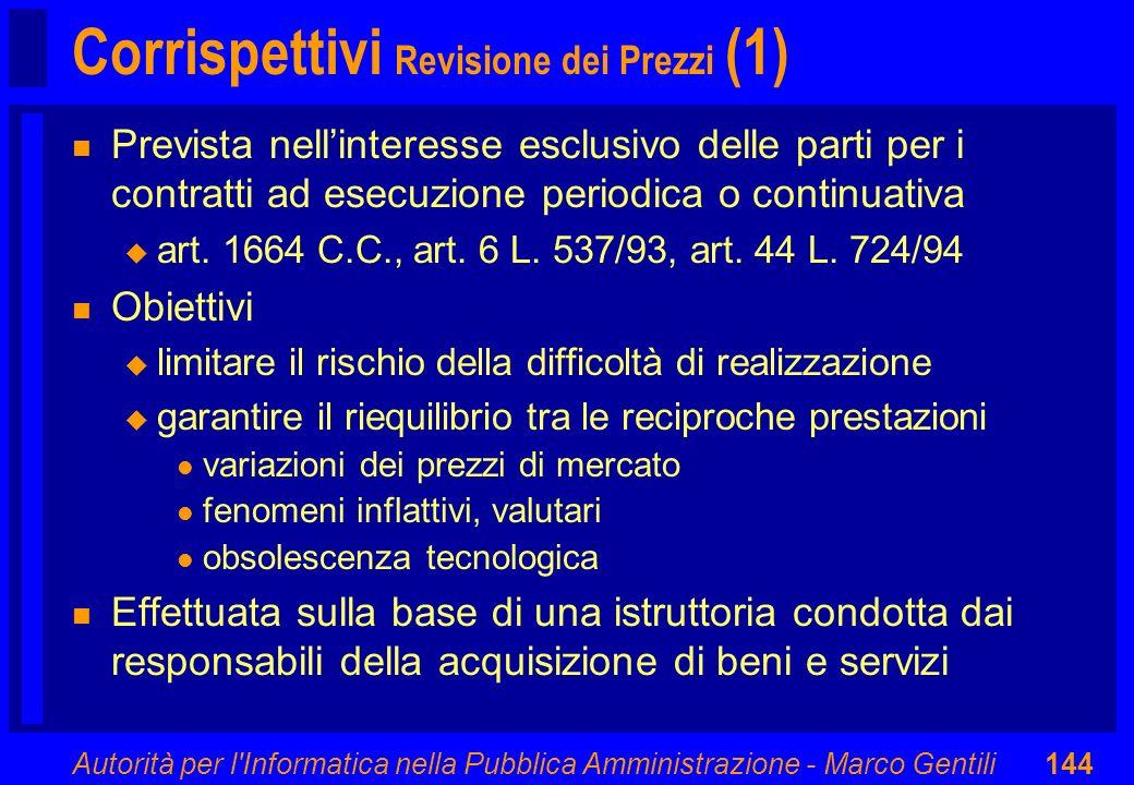 Autorità per l'Informatica nella Pubblica Amministrazione - Marco Gentili144 Corrispettivi Revisione dei Prezzi (1) n Prevista nellinteresse esclusivo