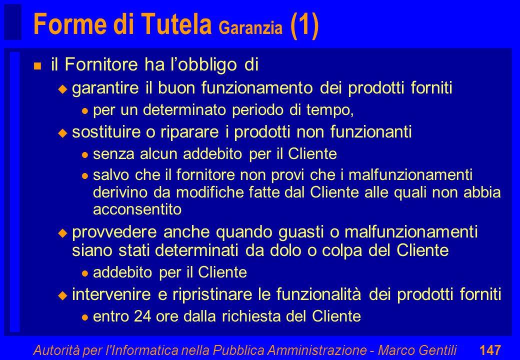 Autorità per l'Informatica nella Pubblica Amministrazione - Marco Gentili147 Forme di Tutela Garanzia (1) n il Fornitore ha lobbligo di u garantire il