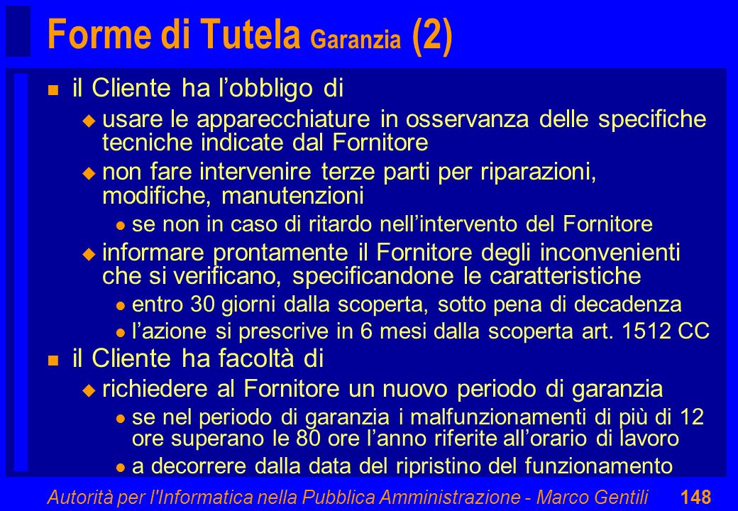 Autorità per l'Informatica nella Pubblica Amministrazione - Marco Gentili148 Forme di Tutela Garanzia (2) n il Cliente ha lobbligo di u usare le appar