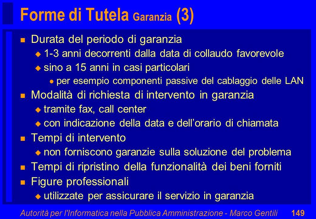 Autorità per l'Informatica nella Pubblica Amministrazione - Marco Gentili149 Forme di Tutela Garanzia (3) n Durata del periodo di garanzia u 1-3 anni