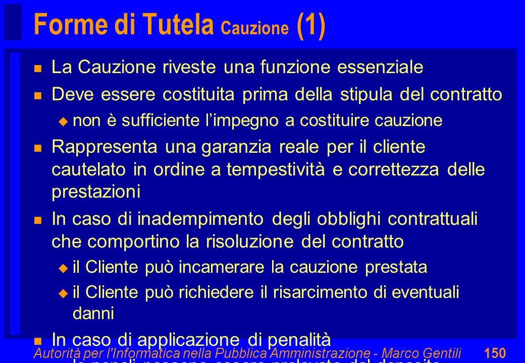 Autorità per l'Informatica nella Pubblica Amministrazione - Marco Gentili150 Forme di Tutela Cauzione (1) n La Cauzione riveste una funzione essenzial