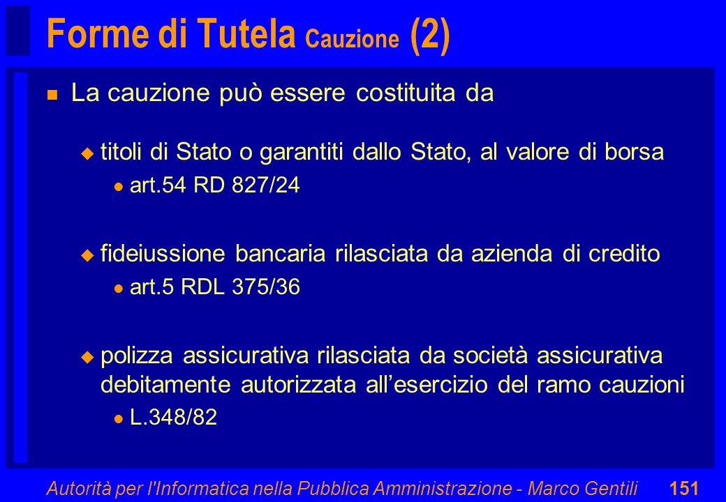 Autorità per l'Informatica nella Pubblica Amministrazione - Marco Gentili151 Forme di Tutela Cauzione (2) n La cauzione può essere costituita da u tit