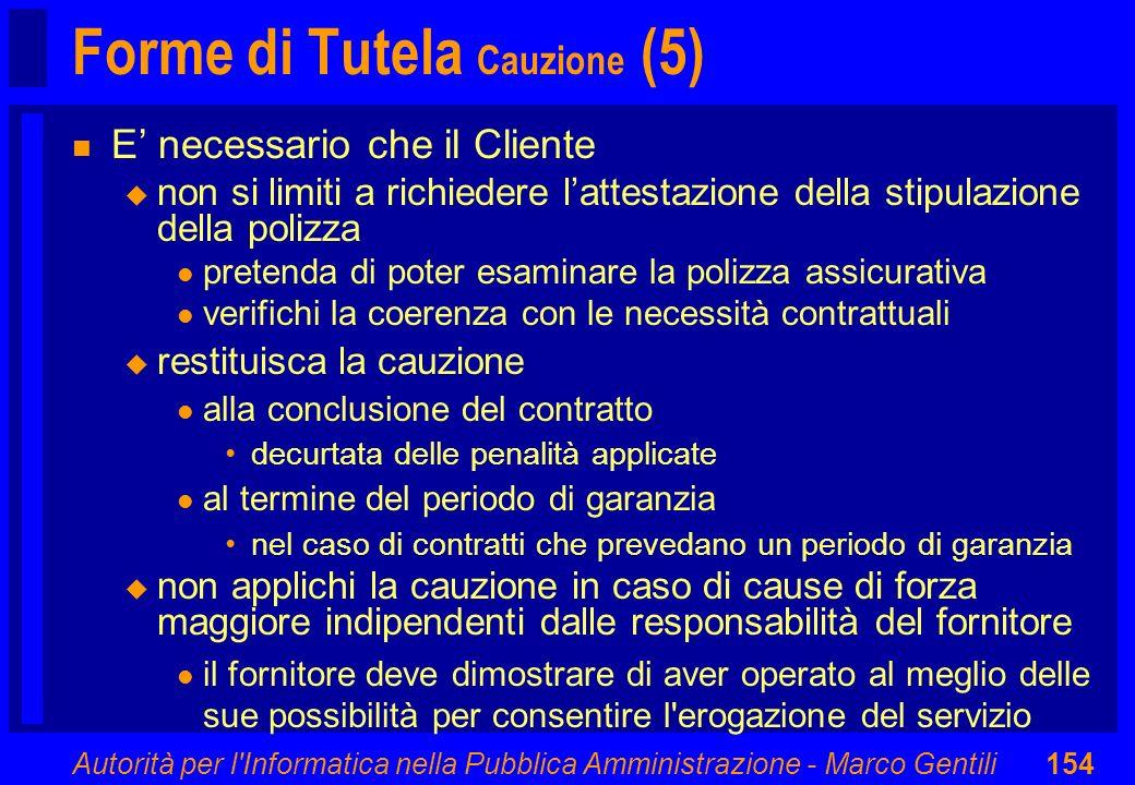 Autorità per l'Informatica nella Pubblica Amministrazione - Marco Gentili154 Forme di Tutela Cauzione (5) n E necessario che il Cliente u non si limit