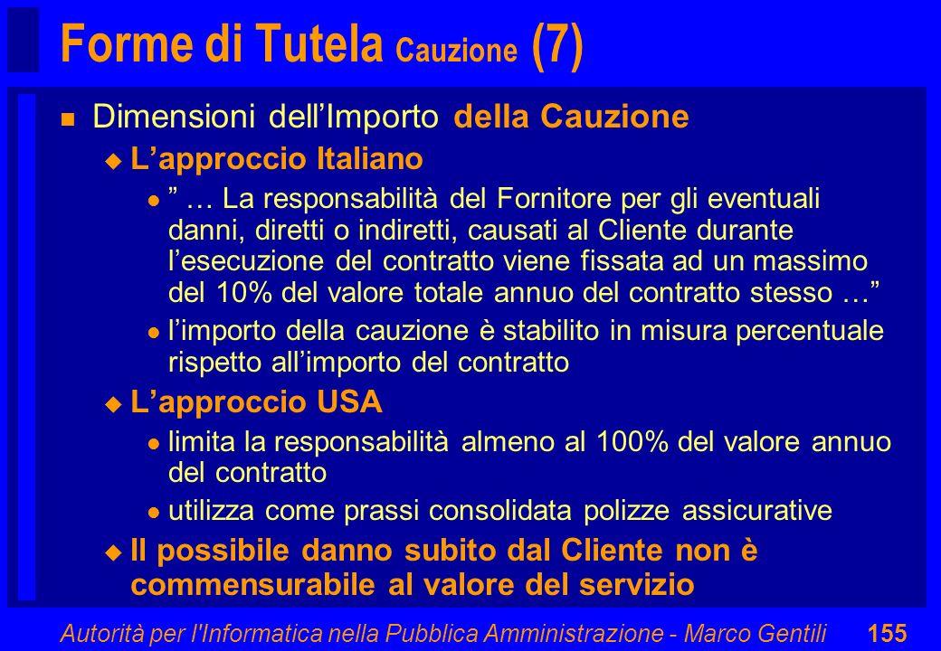 Autorità per l'Informatica nella Pubblica Amministrazione - Marco Gentili155 Forme di Tutela Cauzione (7) n Dimensioni dellImporto della Cauzione u La