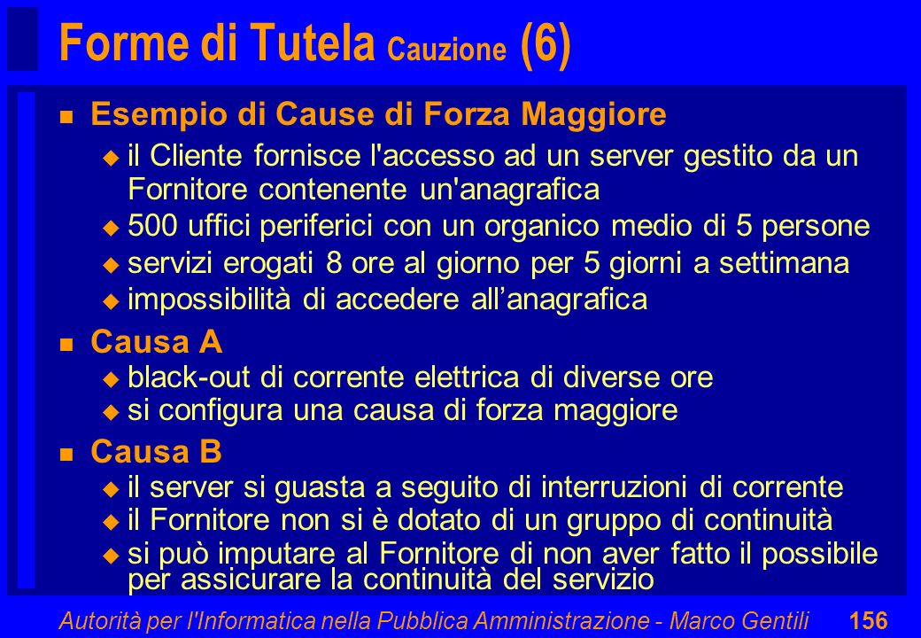 Autorità per l'Informatica nella Pubblica Amministrazione - Marco Gentili156 Forme di Tutela Cauzione (6) n Esempio di Cause di Forza Maggiore u il Cl
