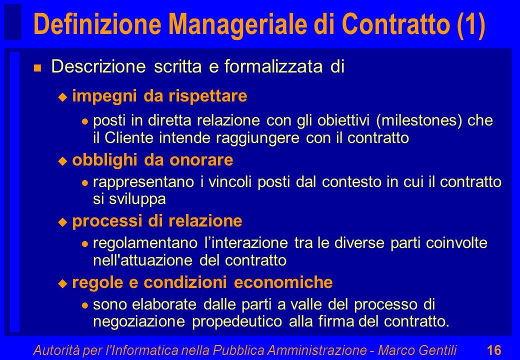 Autorità per l'Informatica nella Pubblica Amministrazione - Marco Gentili16 Definizione Manageriale di Contratto (1) n Descrizione scritta e formalizz
