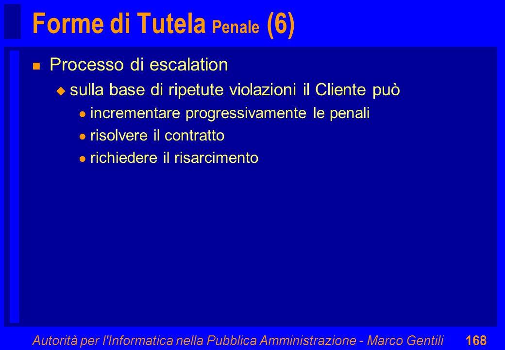 Autorità per l'Informatica nella Pubblica Amministrazione - Marco Gentili168 Forme di Tutela Penale (6) n Processo di escalation u sulla base di ripet