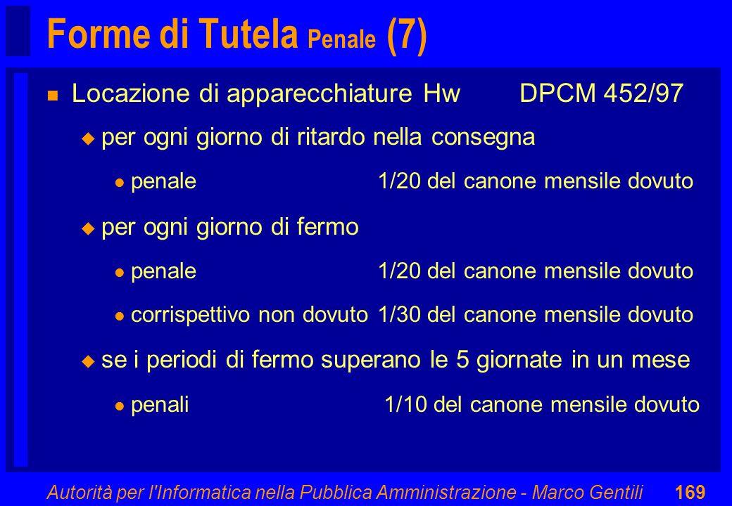 Autorità per l'Informatica nella Pubblica Amministrazione - Marco Gentili169 Forme di Tutela Penale (7) n Locazione di apparecchiature HwDPCM 452/97 u