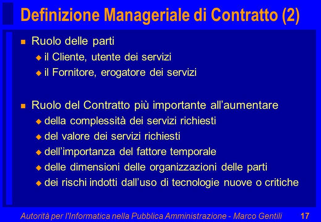 Autorità per l'Informatica nella Pubblica Amministrazione - Marco Gentili17 Definizione Manageriale di Contratto (2) n Ruolo delle parti u il Cliente,
