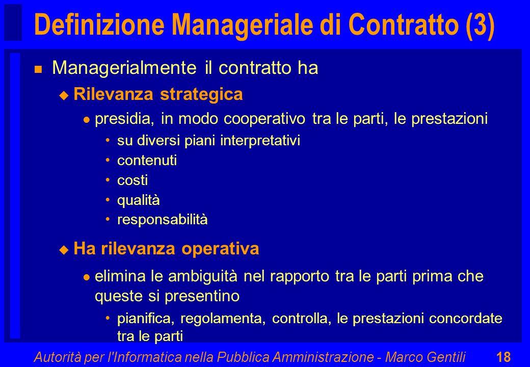 Autorità per l'Informatica nella Pubblica Amministrazione - Marco Gentili18 Definizione Manageriale di Contratto (3) n Managerialmente il contratto ha