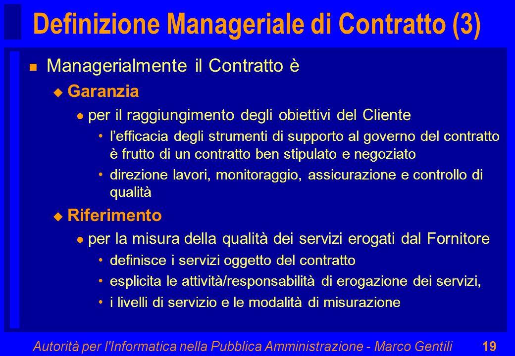 Autorità per l'Informatica nella Pubblica Amministrazione - Marco Gentili19 Definizione Manageriale di Contratto (3) n Managerialmente il Contratto è