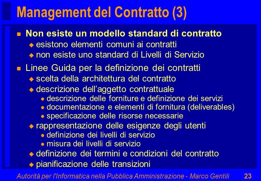 Autorità per l'Informatica nella Pubblica Amministrazione - Marco Gentili23 Management del Contratto (3) n Non esiste un modello standard di contratto