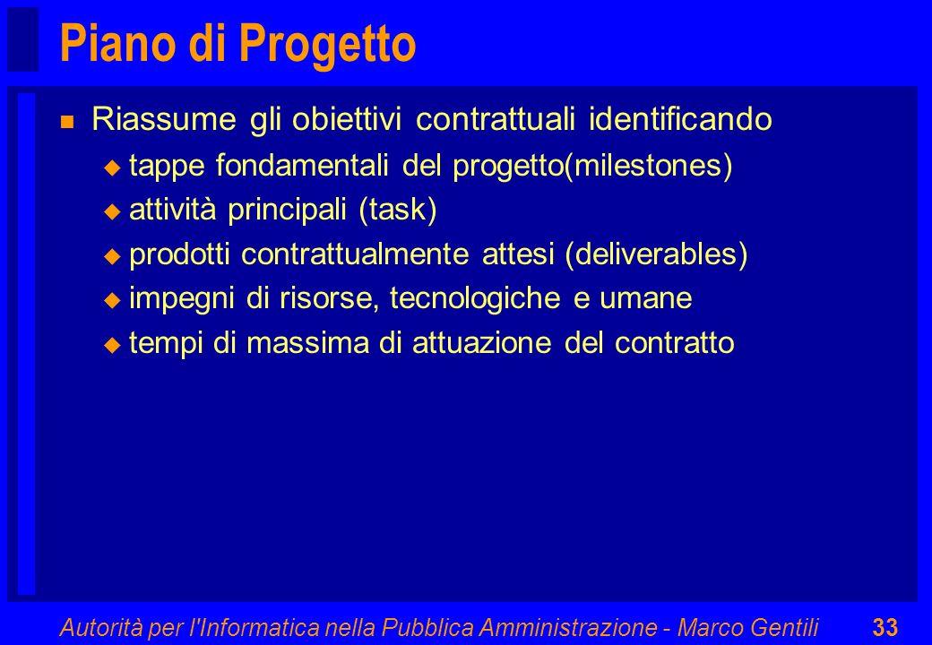 Autorità per l'Informatica nella Pubblica Amministrazione - Marco Gentili33 Piano di Progetto n Riassume gli obiettivi contrattuali identificando u ta