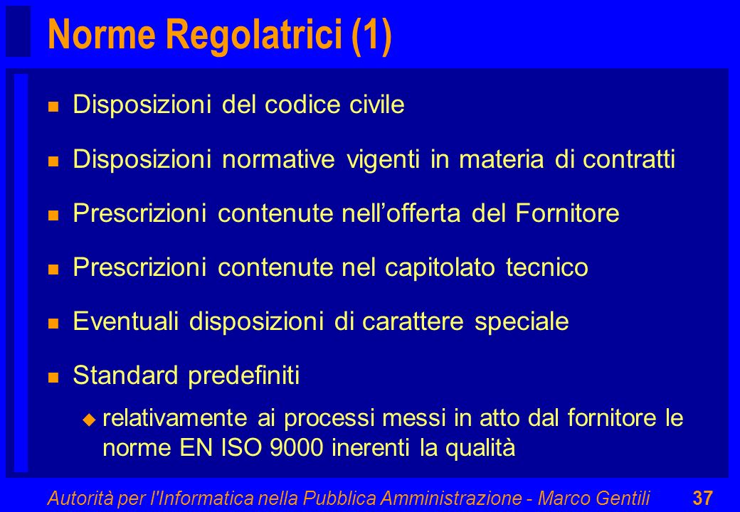 Autorità per l'Informatica nella Pubblica Amministrazione - Marco Gentili37 Norme Regolatrici (1) n Disposizioni del codice civile n Disposizioni norm