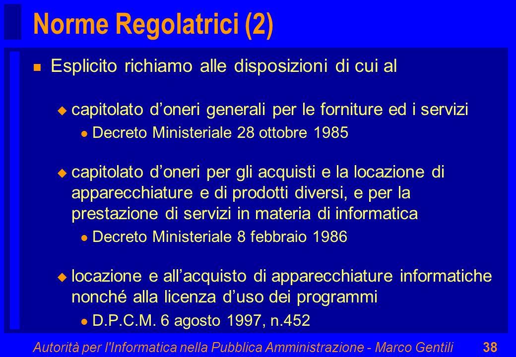 Autorità per l'Informatica nella Pubblica Amministrazione - Marco Gentili38 Norme Regolatrici (2) n Esplicito richiamo alle disposizioni di cui al u c