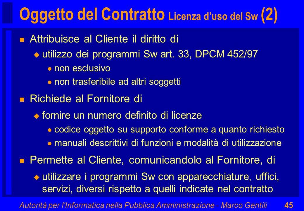 Autorità per l'Informatica nella Pubblica Amministrazione - Marco Gentili45 Oggetto del Contratto Licenza duso del Sw (2) n Attribuisce al Cliente il