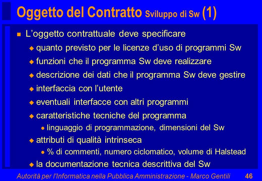 Autorità per l'Informatica nella Pubblica Amministrazione - Marco Gentili46 Oggetto del Contratto Sviluppo di Sw (1) n Loggetto contrattuale deve spec