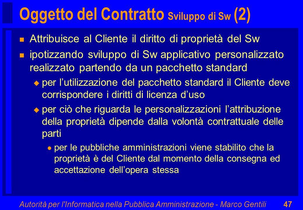 Autorità per l'Informatica nella Pubblica Amministrazione - Marco Gentili47 Oggetto del Contratto Sviluppo di Sw (2) n Attribuisce al Cliente il dirit
