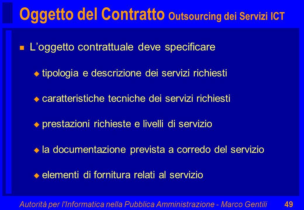 Autorità per l'Informatica nella Pubblica Amministrazione - Marco Gentili49 Oggetto del Contratto Outsourcing dei Servizi ICT n Loggetto contrattuale