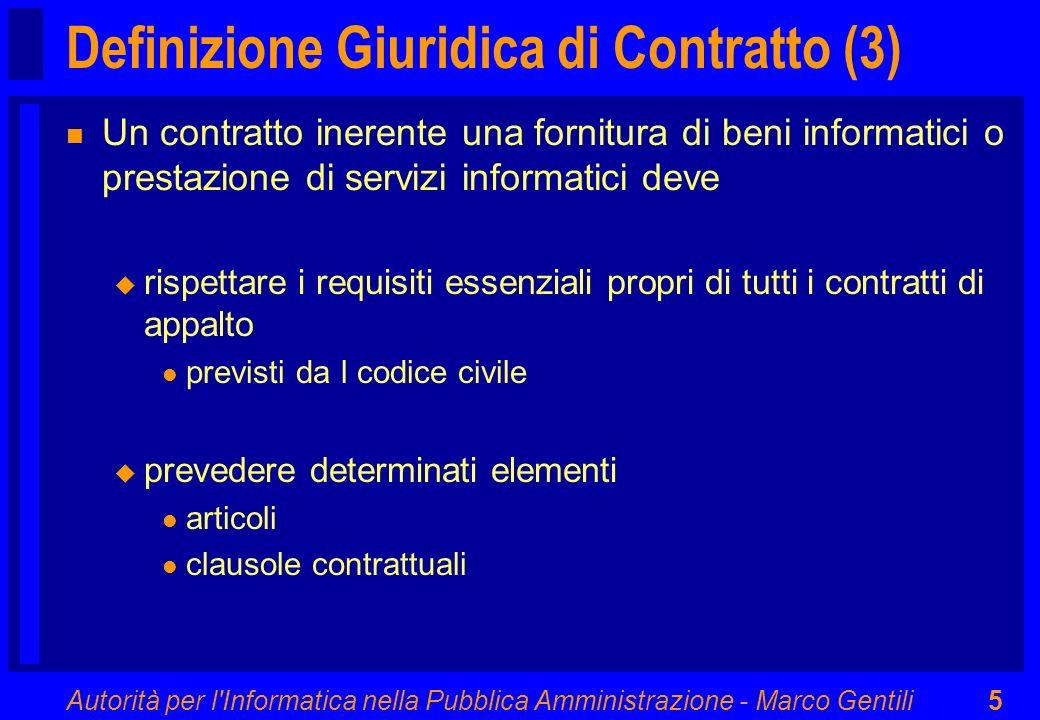 Autorità per l'Informatica nella Pubblica Amministrazione - Marco Gentili5 Definizione Giuridica di Contratto (3) n Un contratto inerente una fornitur