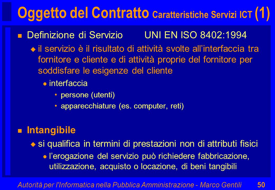 Autorità per l'Informatica nella Pubblica Amministrazione - Marco Gentili50 Oggetto del Contratto Caratteristiche Servizi ICT (1) n Definizione di Ser