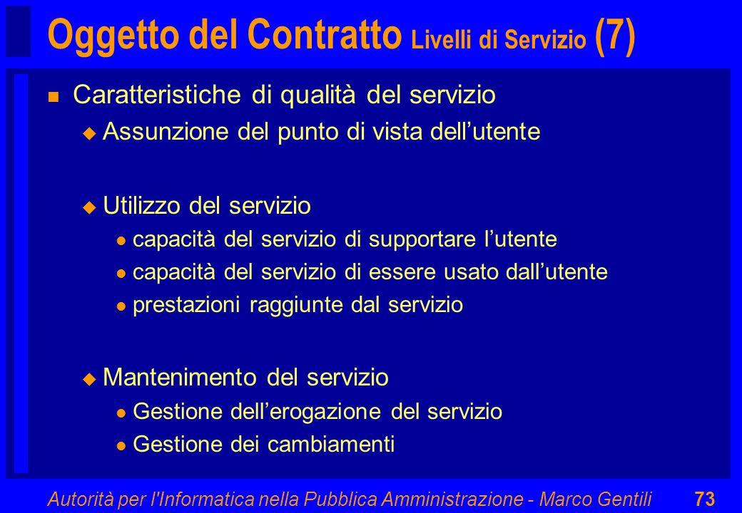Autorità per l'Informatica nella Pubblica Amministrazione - Marco Gentili73 Oggetto del Contratto Livelli di Servizio (7) n Caratteristiche di qualità