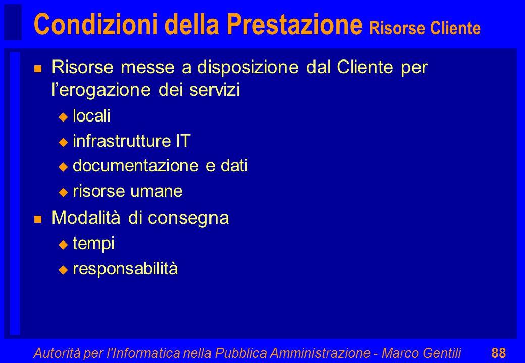 Autorità per l'Informatica nella Pubblica Amministrazione - Marco Gentili88 Condizioni della Prestazione Risorse Cliente n Risorse messe a disposizion