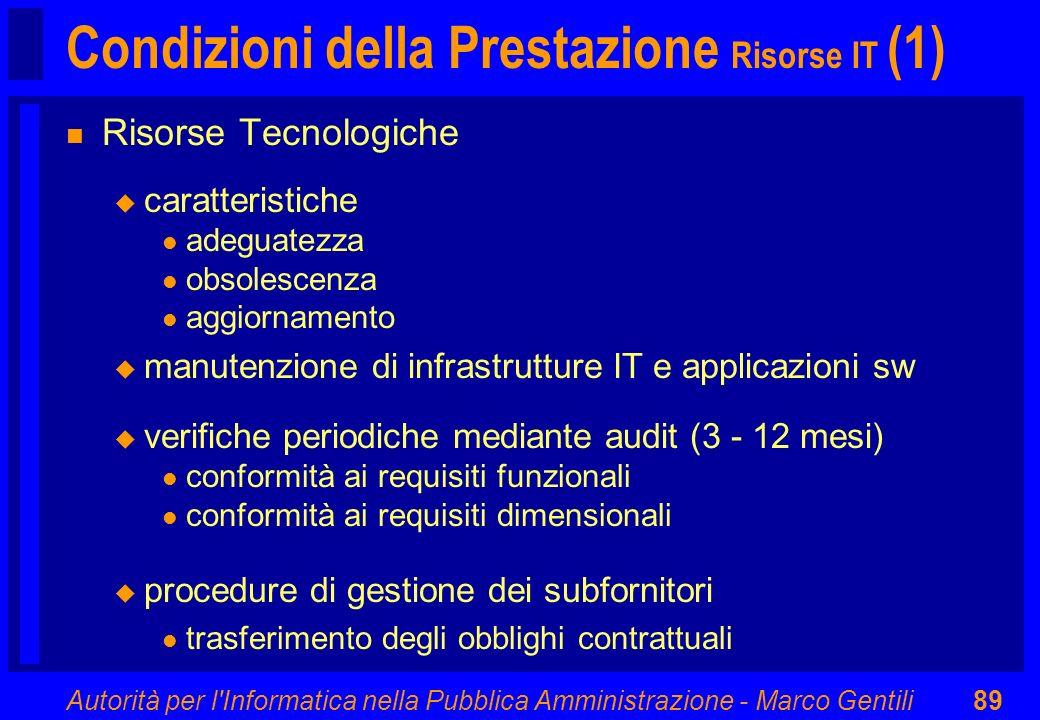 Autorità per l'Informatica nella Pubblica Amministrazione - Marco Gentili89 Condizioni della Prestazione Risorse IT (1) n Risorse Tecnologiche u carat