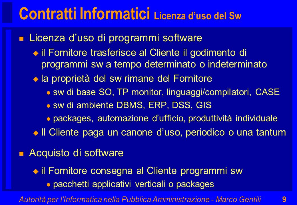 Autorità per l'Informatica nella Pubblica Amministrazione - Marco Gentili9 Contratti Informatici Licenza duso del Sw n Licenza duso di programmi softw