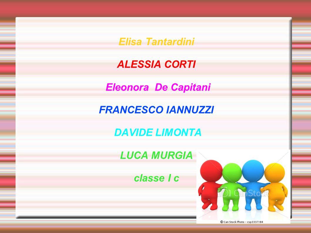 Elisa Tantardini ALESSIA CORTI Eleonora De Capitani FRANCESCO IANNUZZI DAVIDE LIMONTA LUCA MURGIA classe I c