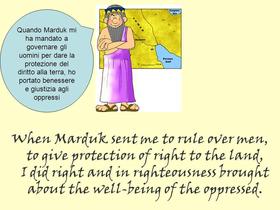 Sono Hammurabi, il re della giustizia a cui Shamas ha affidato la Legge