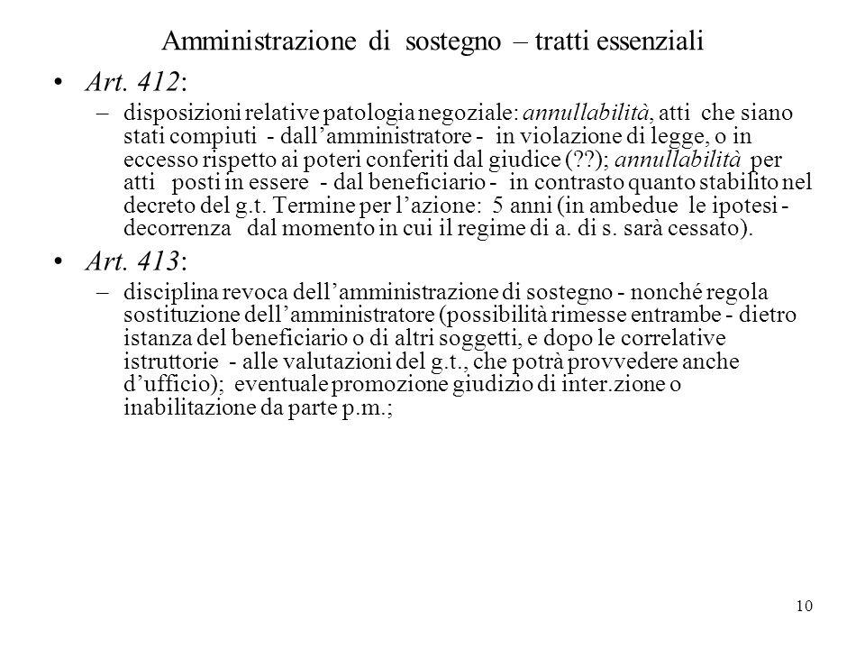 10 Amministrazione di sostegno – tratti essenziali Art. 412: –disposizioni relative patologia negoziale: annullabilità, atti che siano stati compiuti