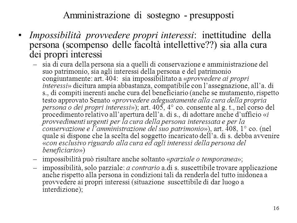 16 Amministrazione di sostegno - presupposti Impossibilità provvedere propri interessi: inettitudine della persona (scompenso delle facoltà intelletti