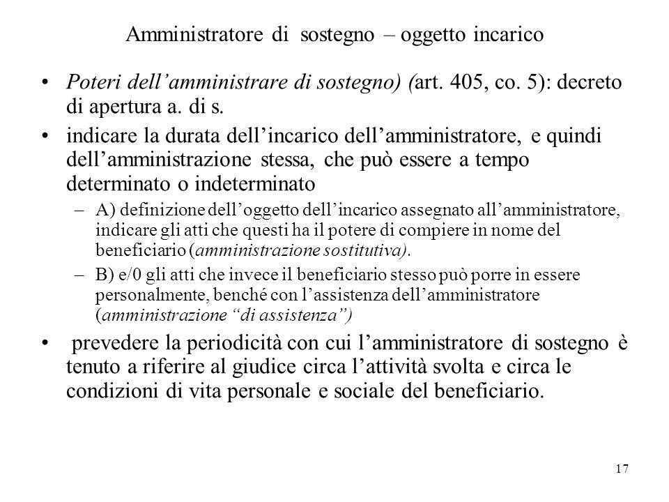 17 Amministratore di sostegno – oggetto incarico Poteri dellamministrare di sostegno) (art. 405, co. 5): decreto di apertura a. di s. indicare la dura