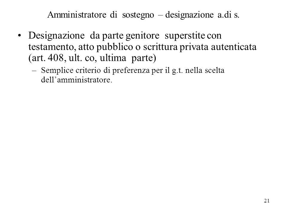 21 Amministratore di sostegno – designazione a.di s. Designazione da parte genitore superstite con testamento, atto pubblico o scrittura privata auten