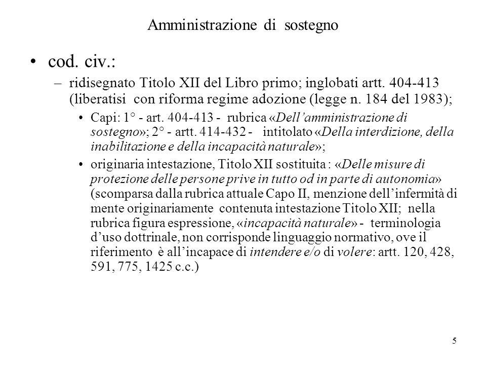 5 Amministrazione di sostegno cod. civ.: –ridisegnato Titolo XII del Libro primo; inglobati artt. 404-413 (liberatisi con riforma regime adozione (leg